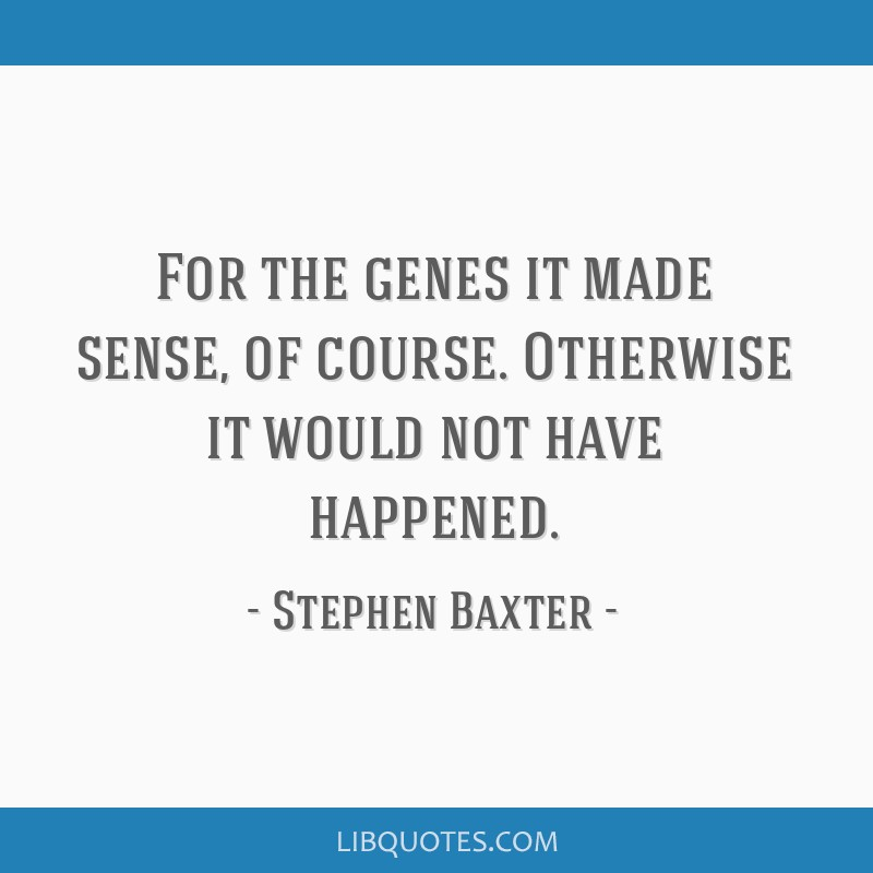 For the genes it made sense, of course. Otherwise it would not have happened.
