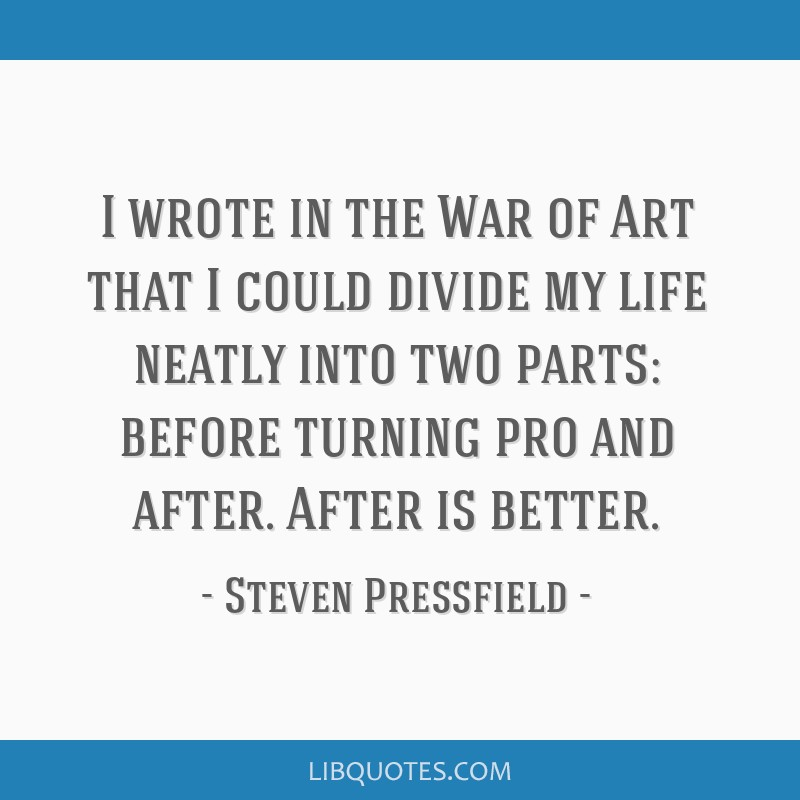I Wrote In The War Of Art That I Could Divide My Life Neatly Into Two