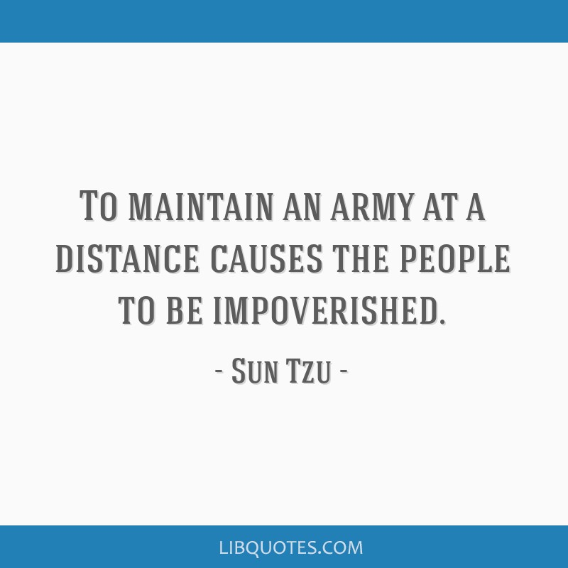 To maintain an army at a distance causes the people to be impoverished.