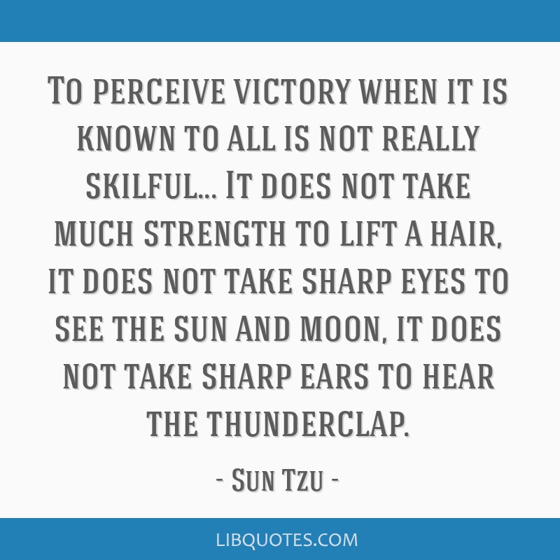 To perceive victory when it is known to all is not really skilful... It does not take much strength to lift a hair, it does not take sharp eyes to...