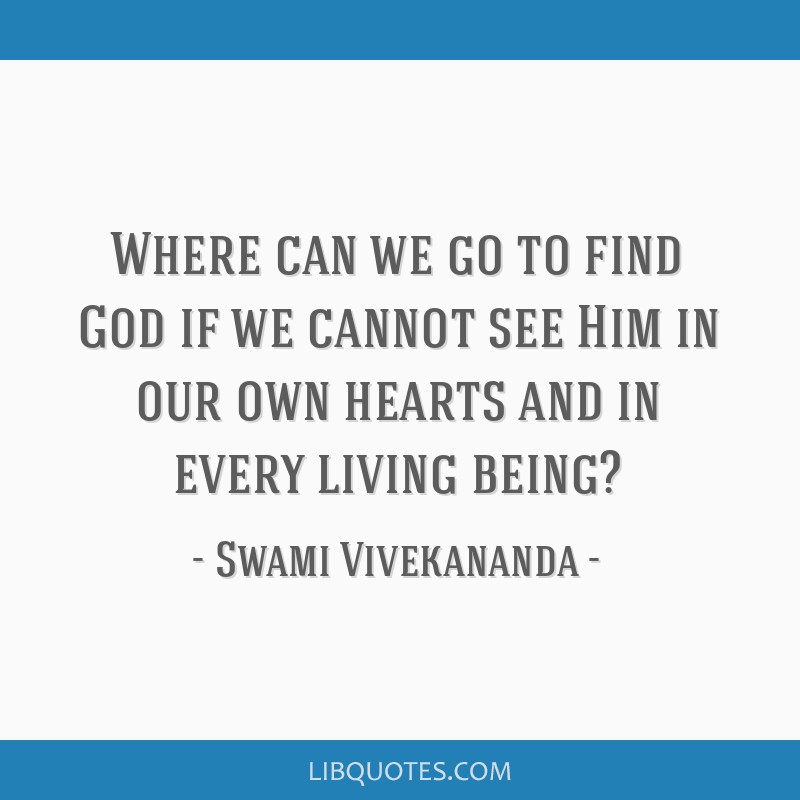 Where can we go to find God if we cannot see Him in our own hearts and in every living being?