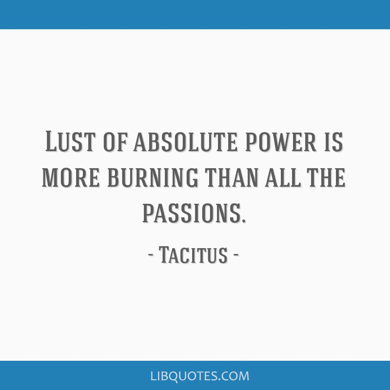 Lust of absolute power is more burning than all the passions.