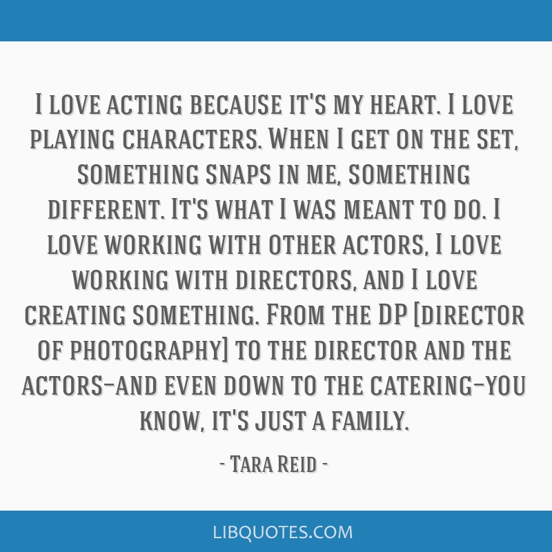 I Love Acting Because Its My Heart I Love Playing Characters When