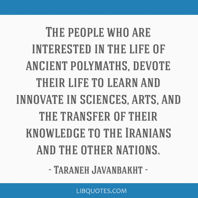 The people who are interested in the life of ancient polymaths, devote their life to learn and innovate in sciences, arts, and the transfer of their...