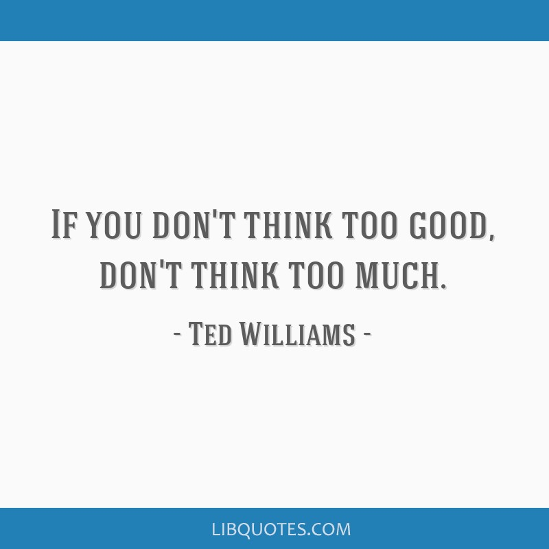 If You Dont Think Too Good Dont Think Too Much