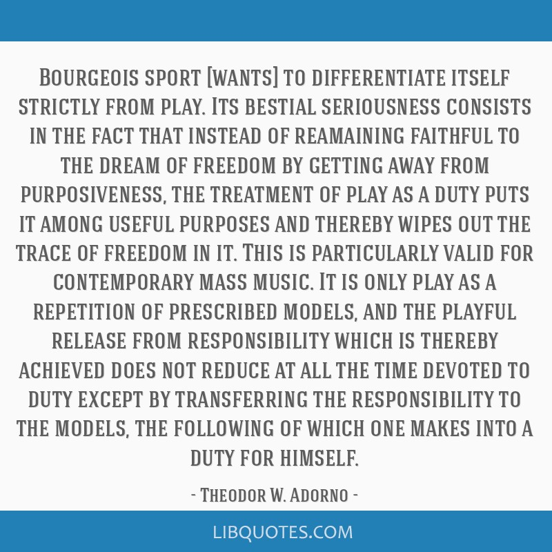 Bourgeois sport [wants] to differentiate itself strictly from play. Its bestial seriousness consists in the fact that instead of reamaining faithful...