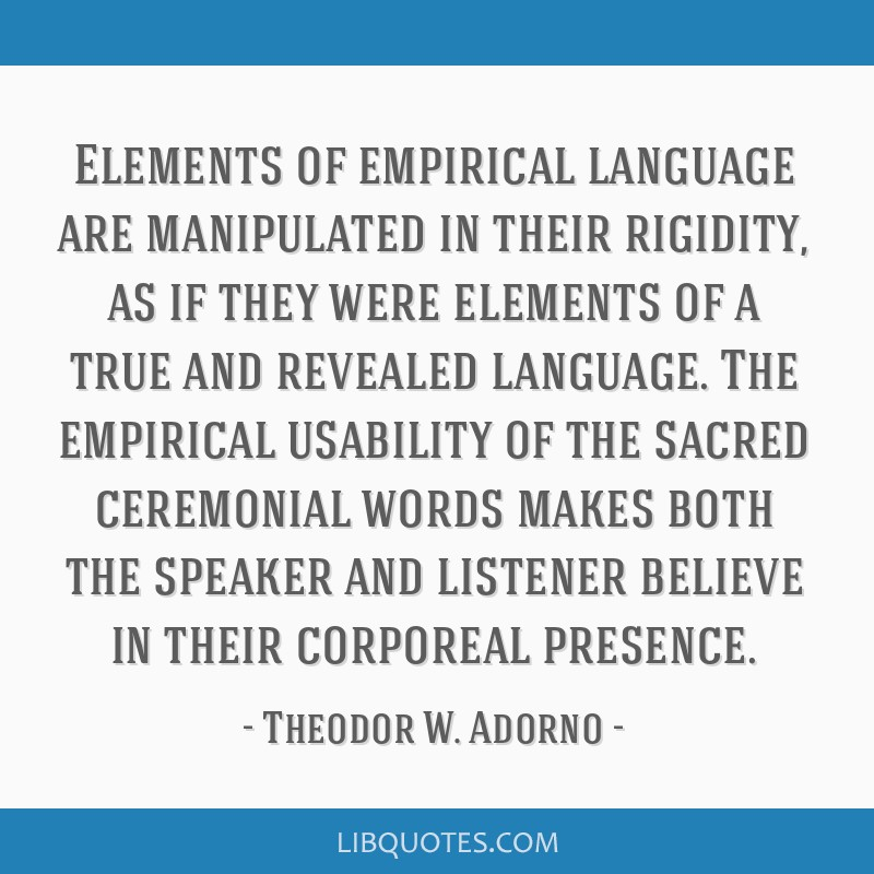Elements of empirical language are manipulated in their rigidity, as if they were elements of a true and revealed language. The empirical usability...