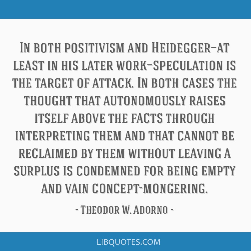 In both positivism and Heidegger—at least in his later work—speculation is the target of attack. In both cases the thought that autonomously...