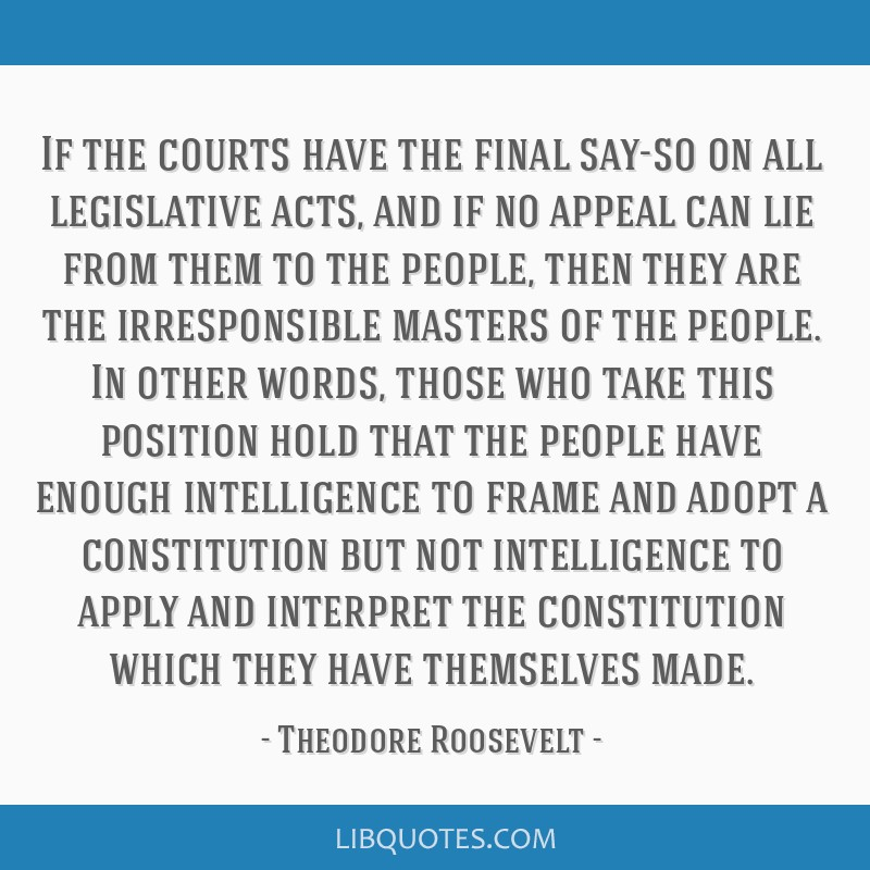 If the courts have the final say-so on all legislative acts, and if no appeal can lie from them to the people, then they are the irresponsible...