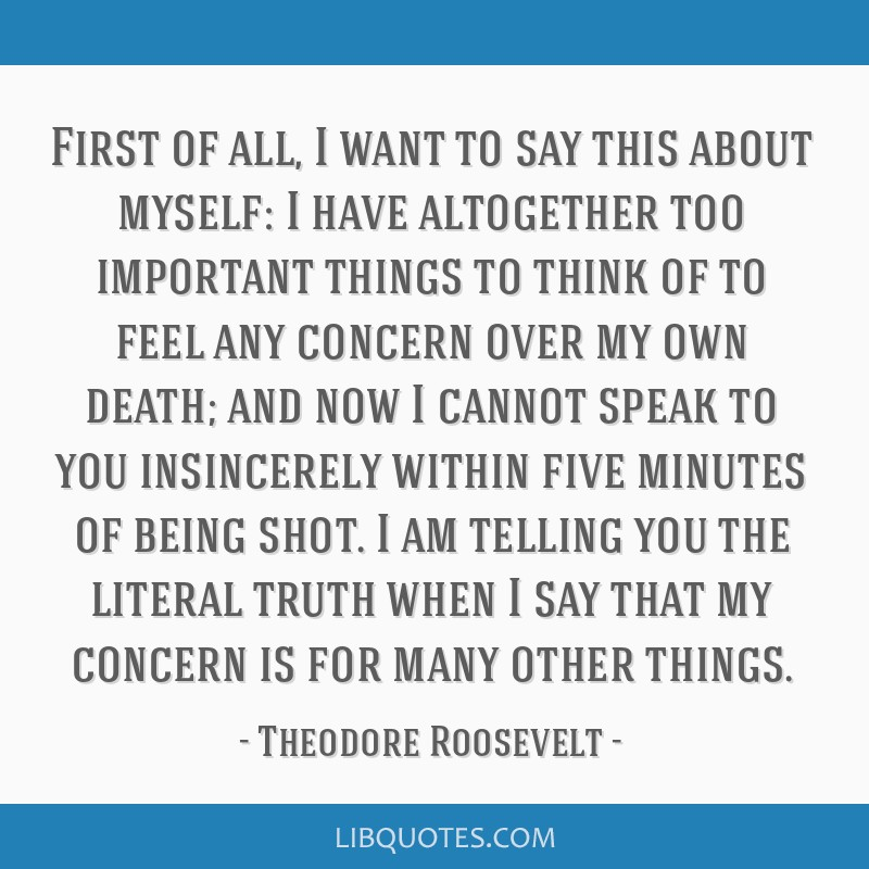 First of all, I want to say this about myself: I have altogether too important things to think of to feel any concern over my own death; and now I...