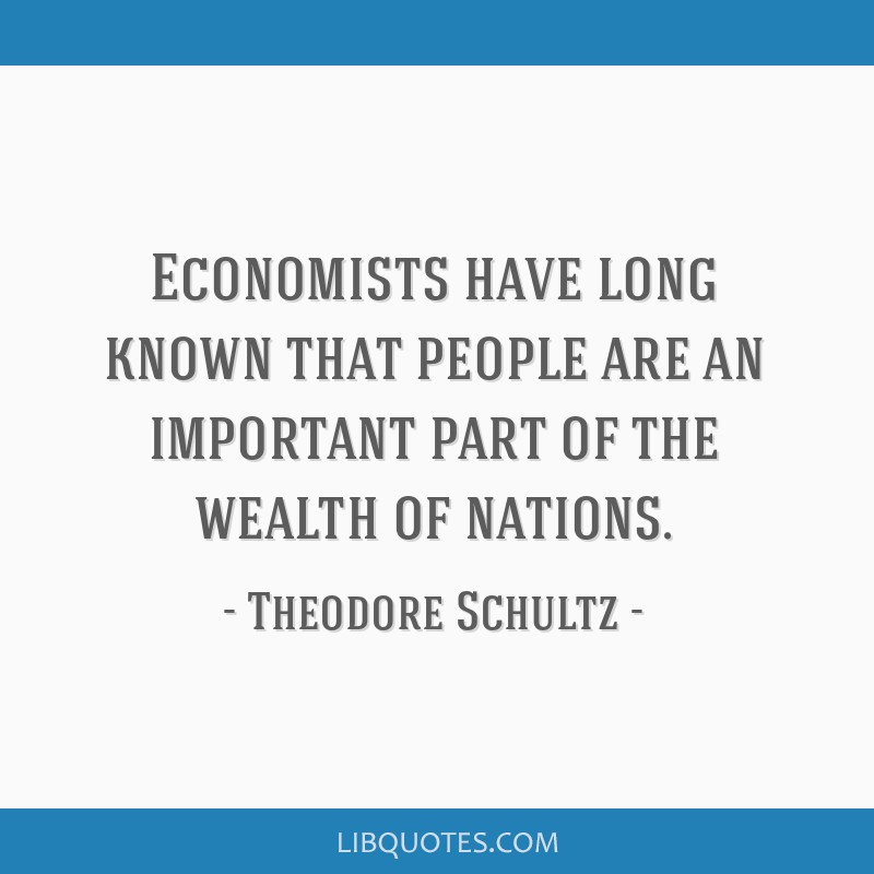 Economists have long known that people are an important part of the wealth of nations.