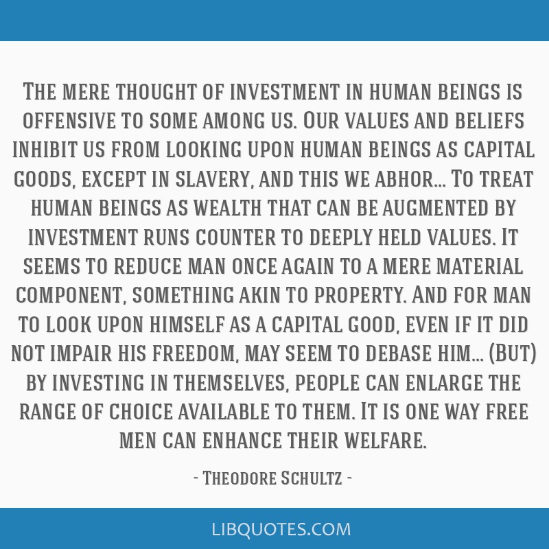 The mere thought of investment in human beings is offensive to some among us. Our values and beliefs inhibit us from looking upon human beings as...