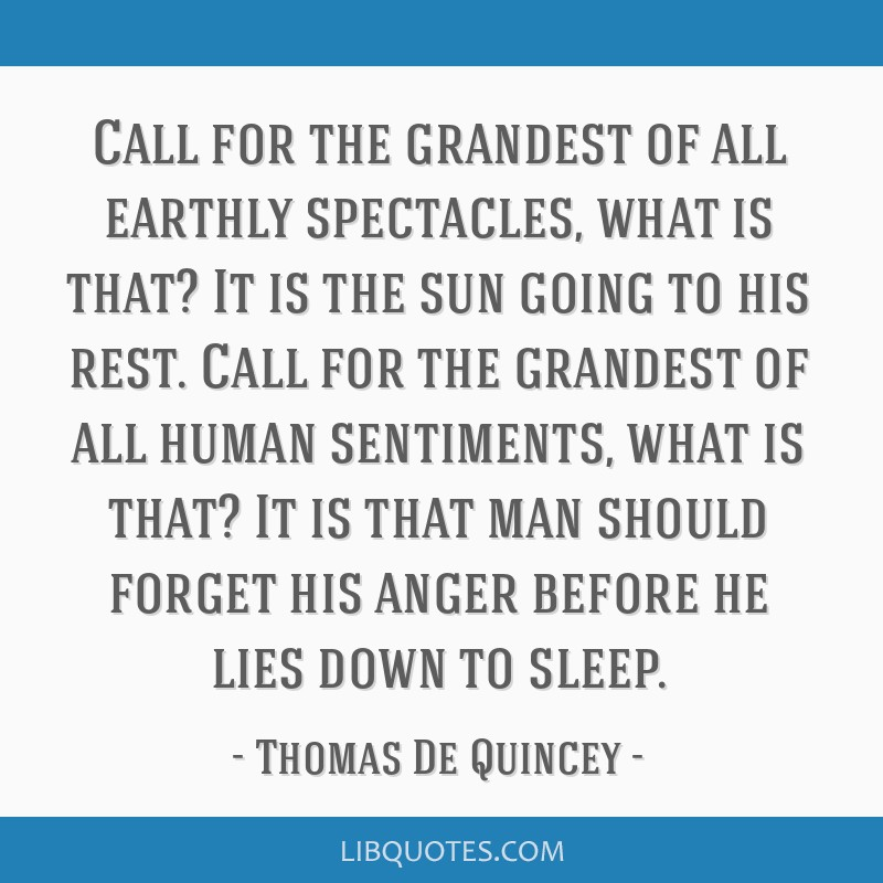 Call for the grandest of all earthly spectacles, what is that? It is the sun going to his rest. Call for the grandest of all human sentiments, what...