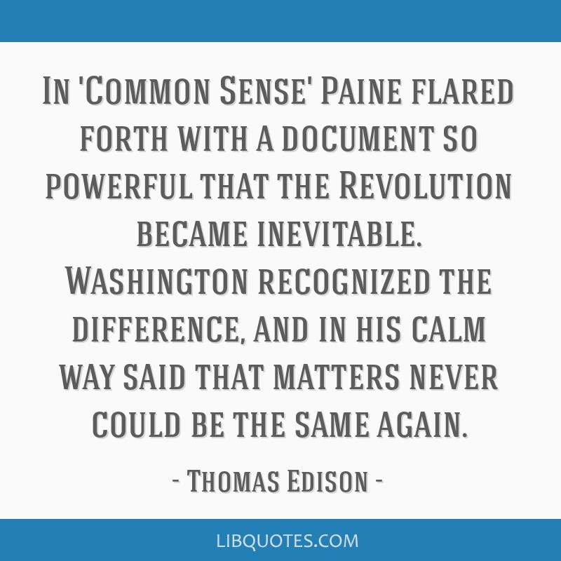 In 'Common Sense' Paine flared forth with a document so powerful that the Revolution became inevitable. Washington recognized the difference, and in...