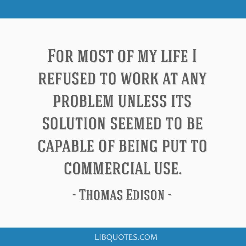For most of my life I refused to work at any problem unless its solution seemed to be capable of being put to commercial use.