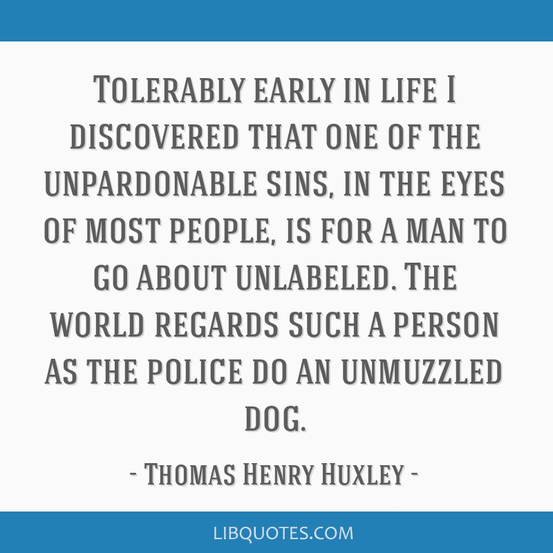 Tolerably early in life I discovered that one of the unpardonable sins, in the eyes of most people, is for a man to go about unlabeled. The world...