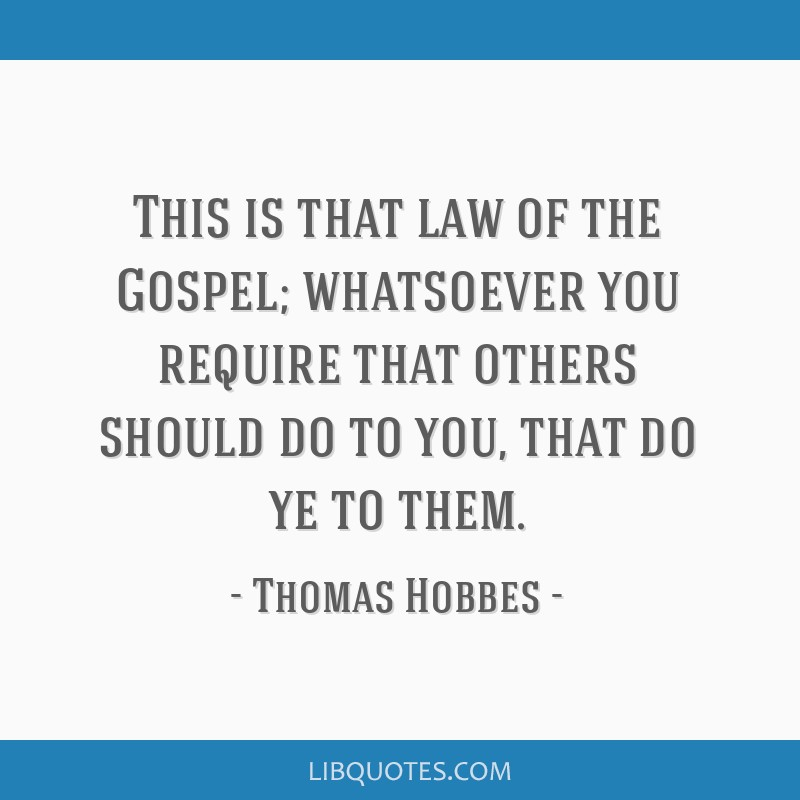 This is that law of the Gospel; whatsoever you require that others should do to you, that do ye to them.