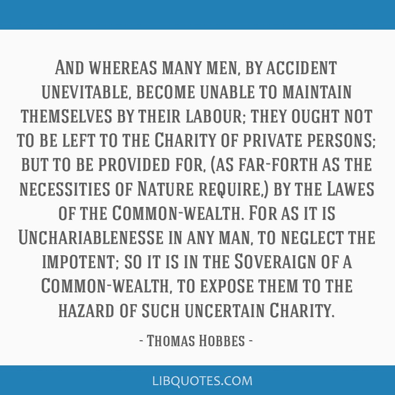 And whereas many men, by accident unevitable, become unable to maintain themselves by their labour; they ought not to be left to the Charity of...