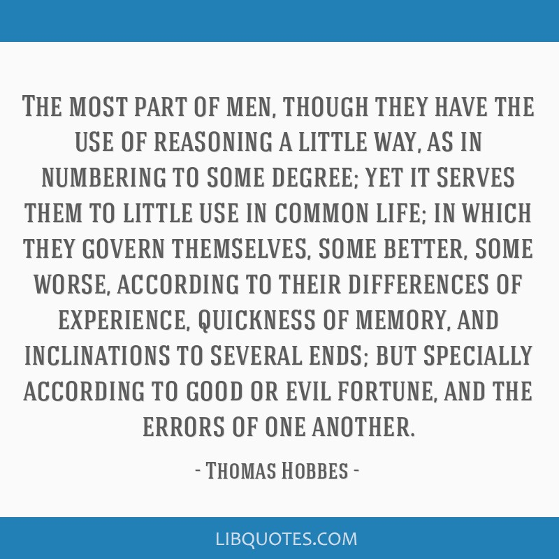 The most part of men, though they have the use of reasoning a little way, as in numbering to some degree; yet it serves them to little use in common...