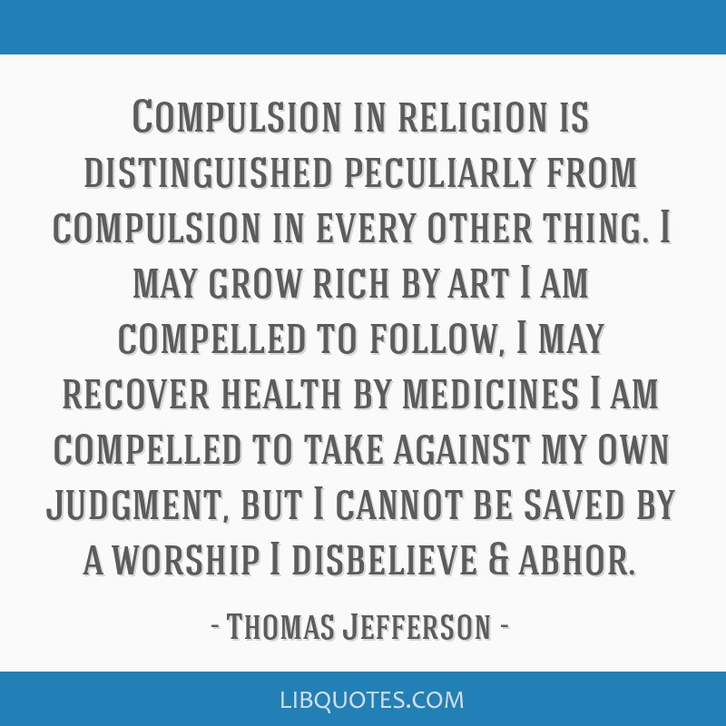 Compulsion in religion is distinguished peculiarly from compulsion in every other thing. I may grow rich by art I am compelled to follow, I may...