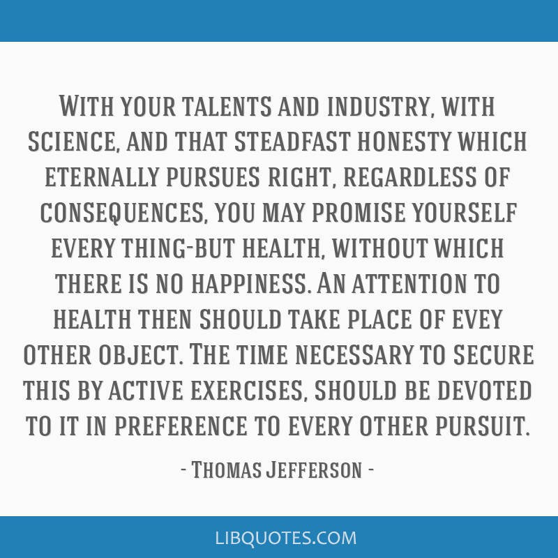 With your talents and industry, with science, and that steadfast honesty which eternally pursues right, regardless of consequences, you may promise...