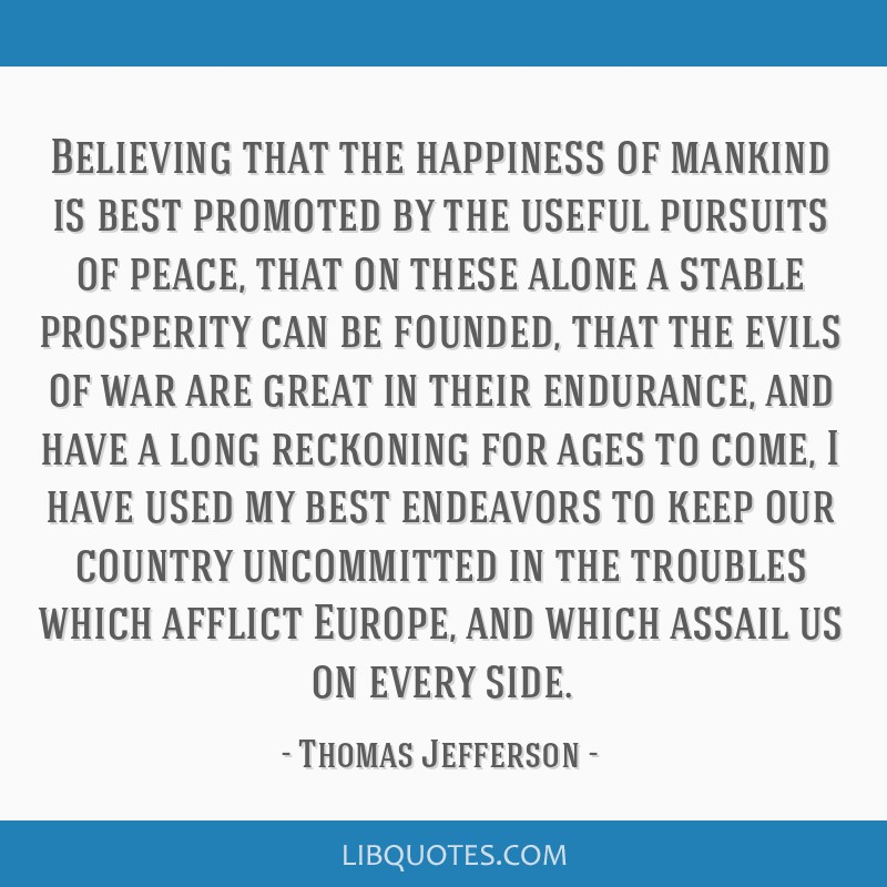 Believing That The Happiness Of Mankind Is Best Promoted By The