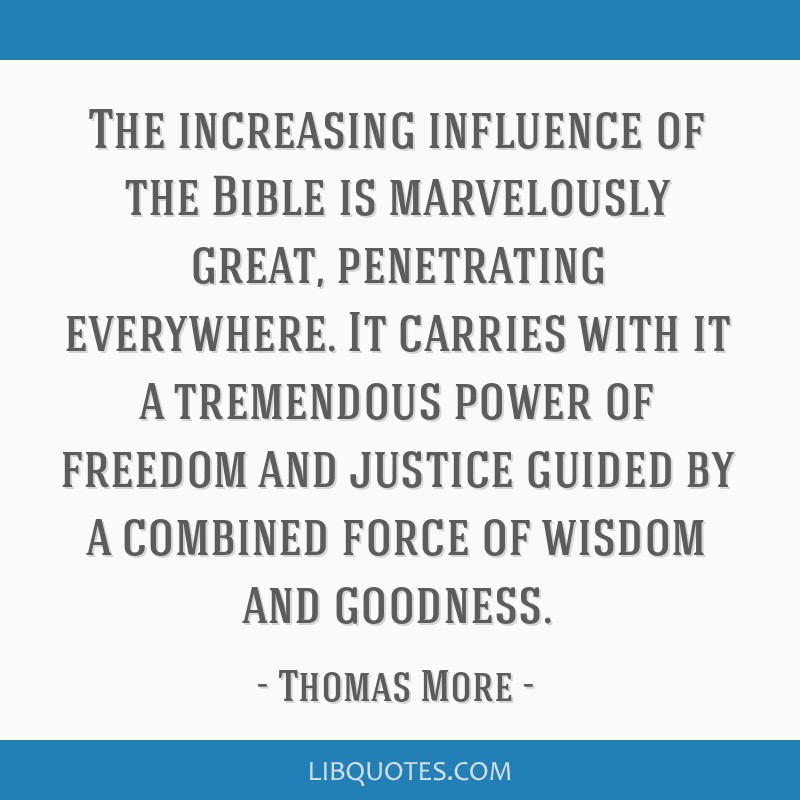 The increasing influence of the Bible is marvelously great, penetrating everywhere. It carries with it a tremendous power of freedom and justice...
