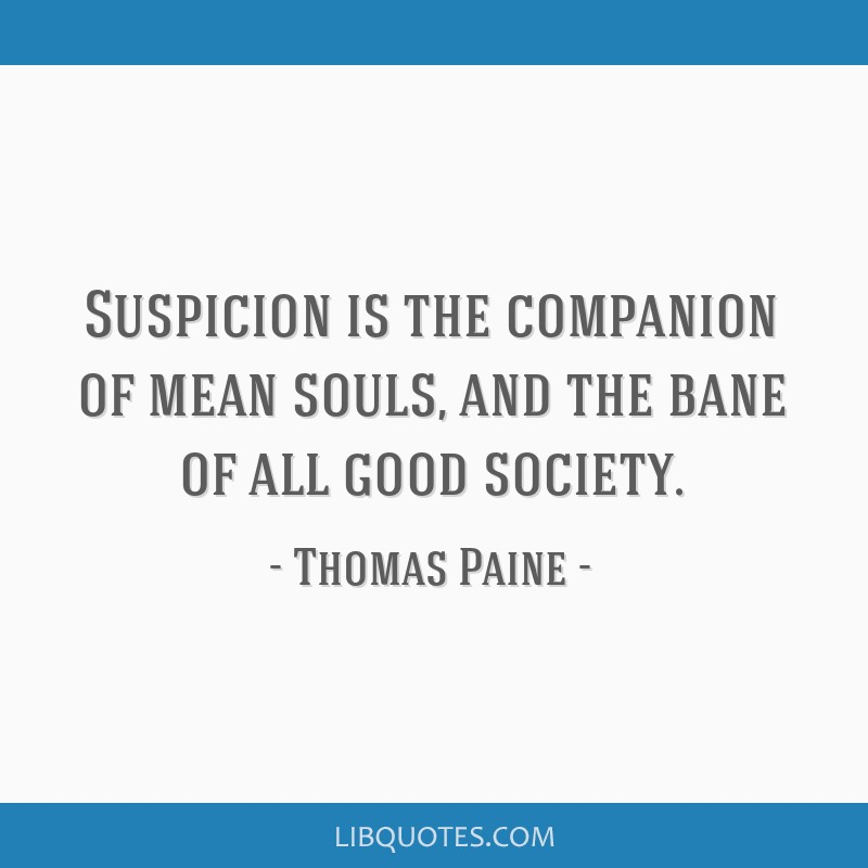 Suspicion is the companion of mean souls, and the bane of all good society.