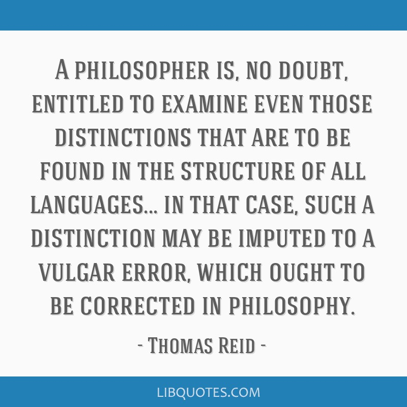 A philosopher is, no doubt, entitled to examine even those distinctions that are to be found in the structure of all languages... in that case, such...