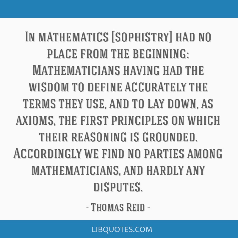 In mathematics [sophistry] had no place from the beginning: Mathematicians having had the wisdom to define accurately the terms they use, and to lay...