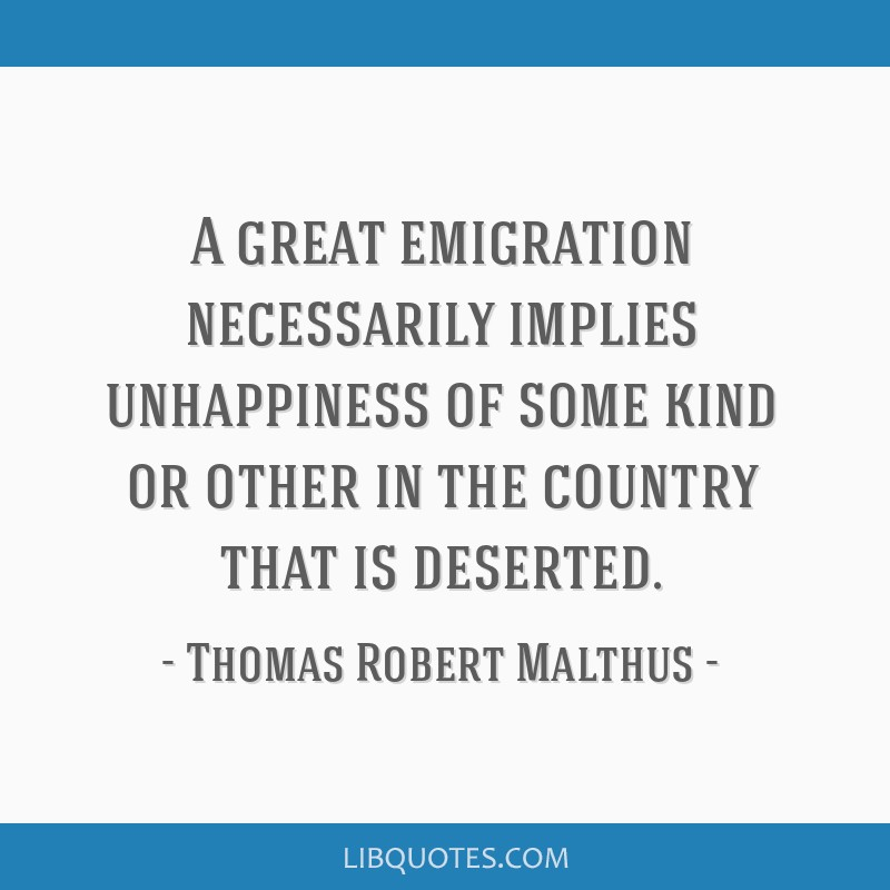 A great emigration necessarily implies unhappiness of some kind or other in the country that is deserted.