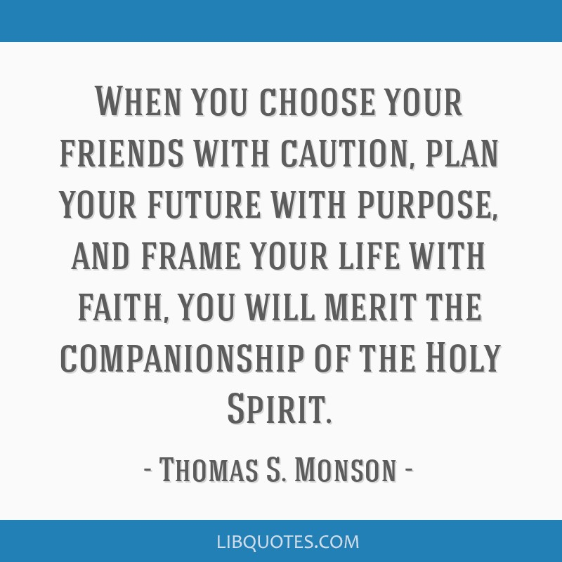 When you choose your friends with caution, plan your future with purpose, and frame your life with faith, you will merit the companionship of the...