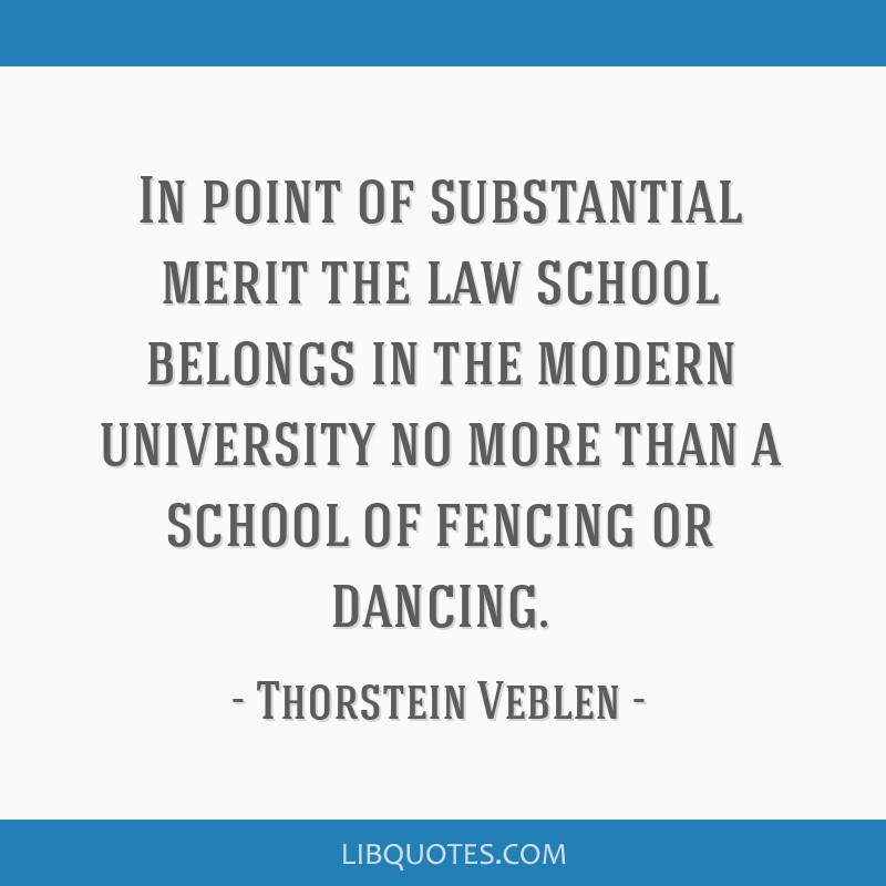 In point of substantial merit the law school belongs in the modern university no more than a school of fencing or dancing.