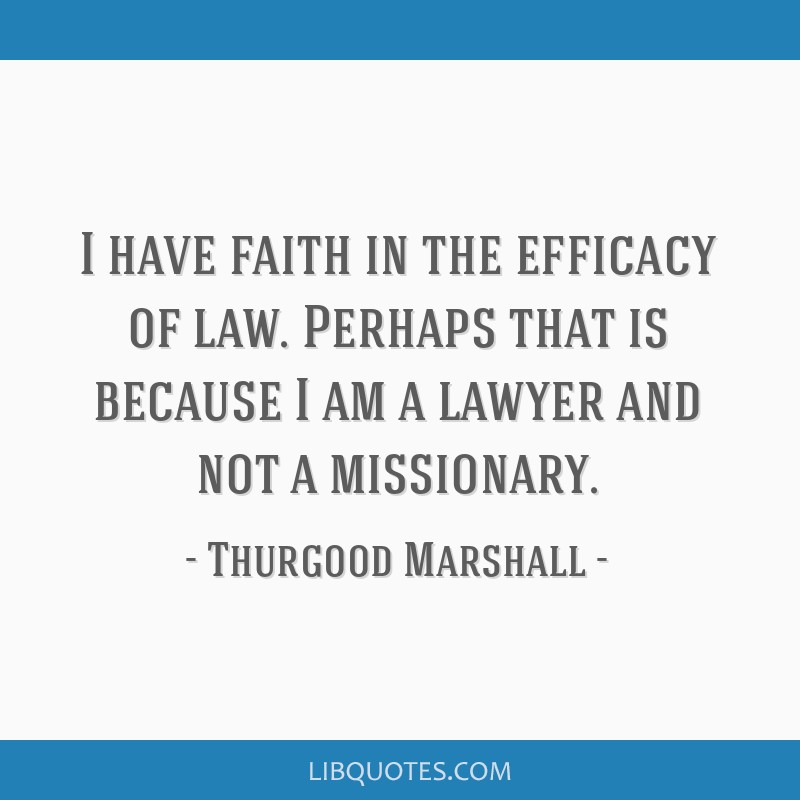 I have faith in the efficacy of law. Perhaps that is because I am a lawyer and not a missionary.
