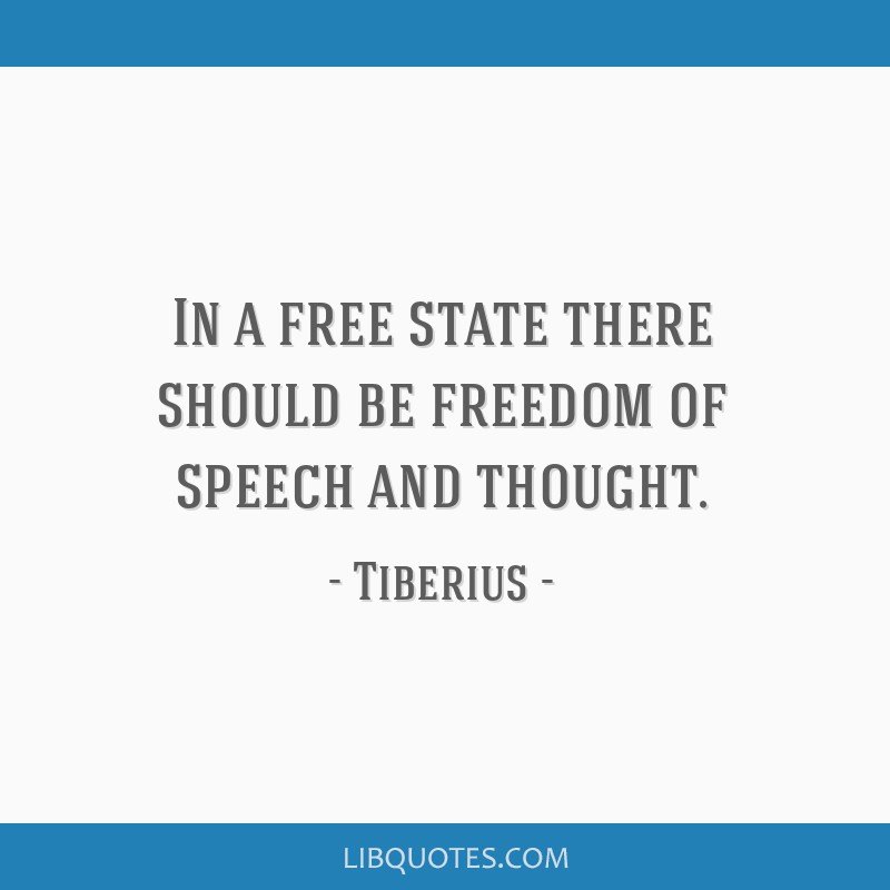 In a free state there should be freedom of speech and thought.