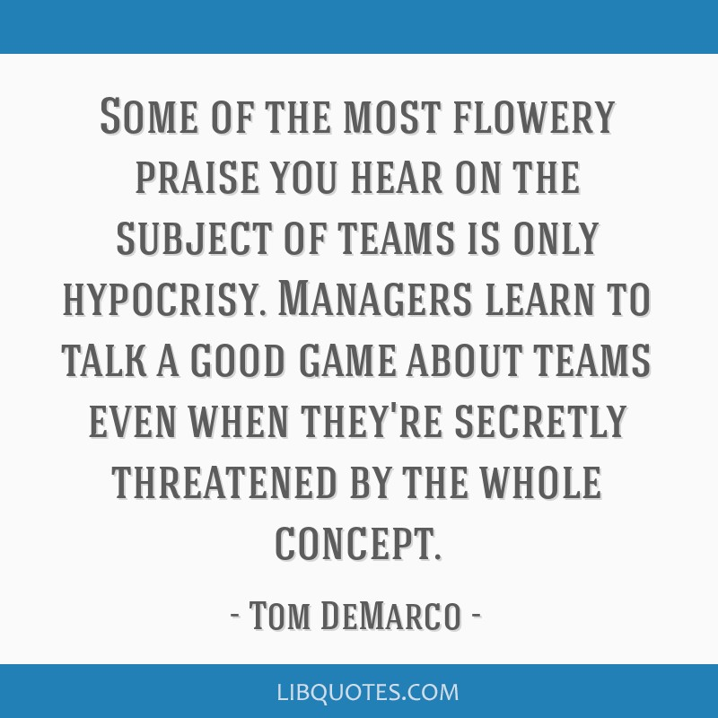 Some of the most flowery praise you hear on the subject of teams is only hypocrisy. Managers learn to talk a good game about teams even when they're...