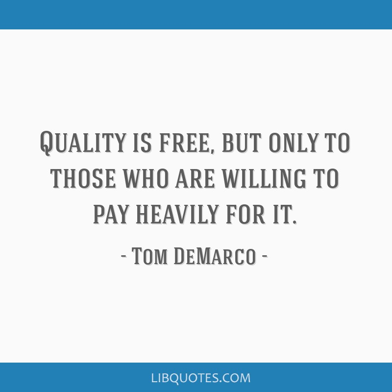 Quality is free, but only to those who are willing to pay heavily for it.