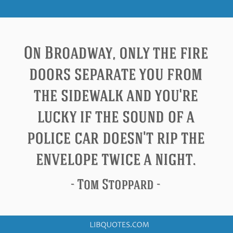 On Broadway, only the fire doors separate you from the sidewalk and you're lucky if the sound of a police car doesn't rip the envelope twice a night.