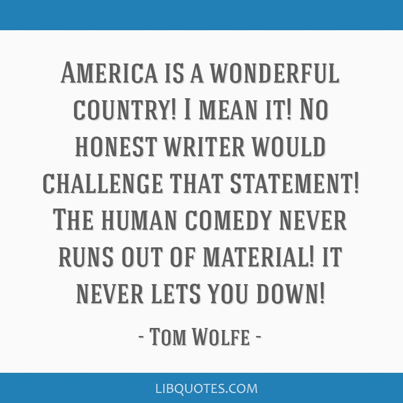 America Is A Wonderful Country I Mean It No Honest Writer Would