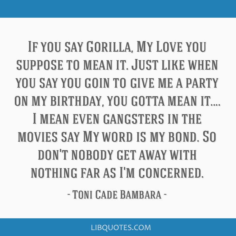 If You Say Gorilla My Love You Suppose To Mean It Just Like When