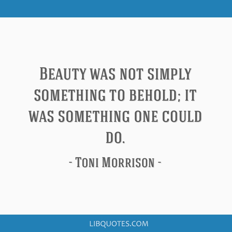 Beauty was not simply something to behold; it was something one could do.