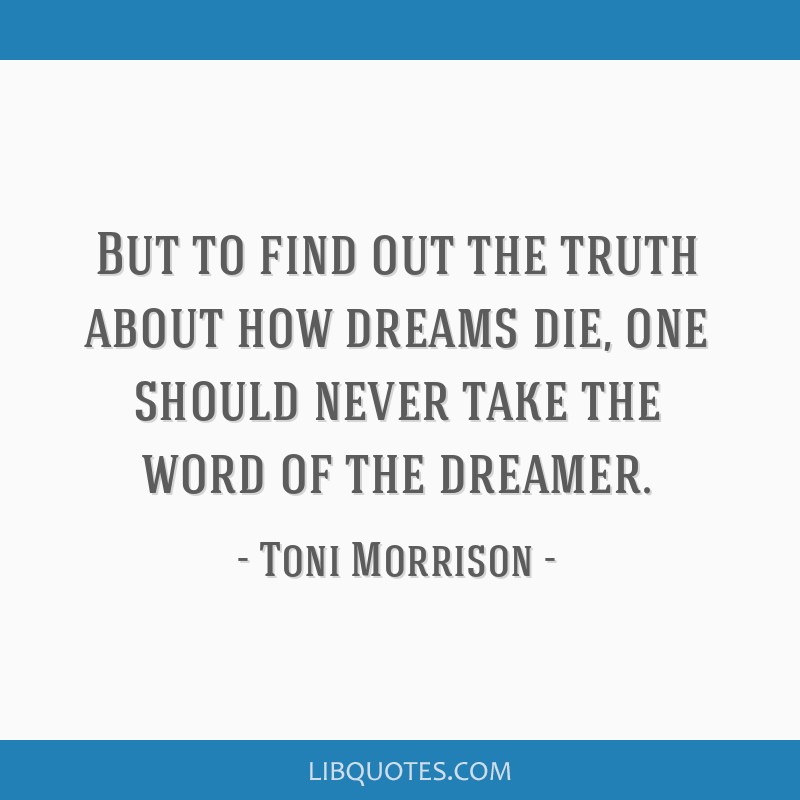 But to find out the truth about how dreams die, one should never take the word of the dreamer.