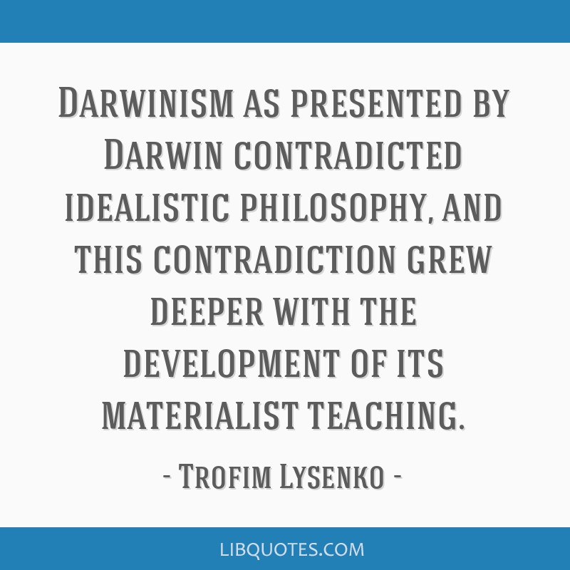 Darwinism as presented by Darwin contradicted idealistic philosophy, and this contradiction grew deeper with the development of its materialist...