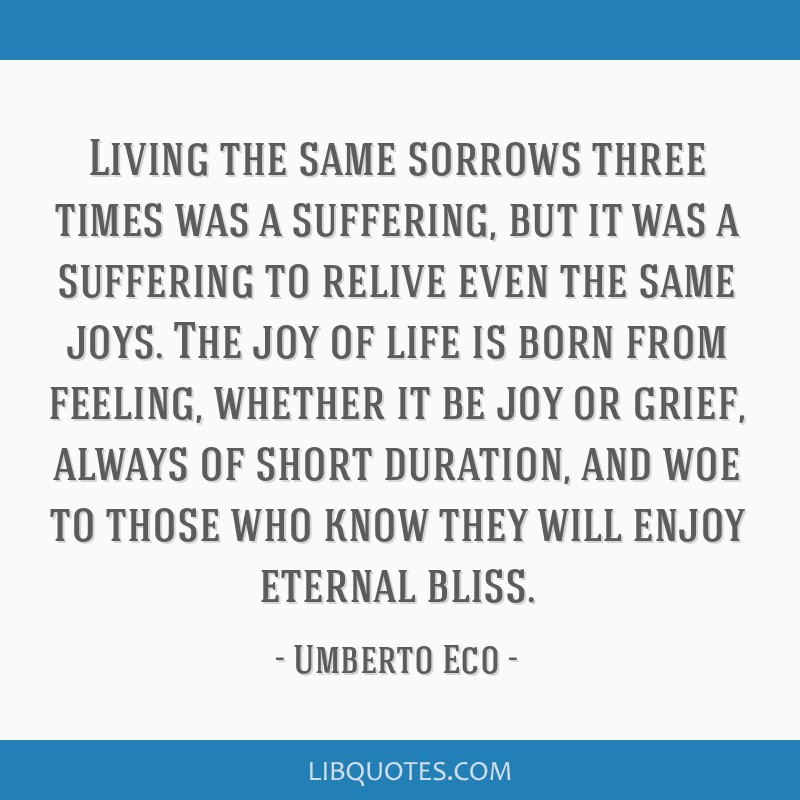 Living the same sorrows three times was a suffering, but it was a suffering to relive even the same joys. The joy of life is born from feeling,...