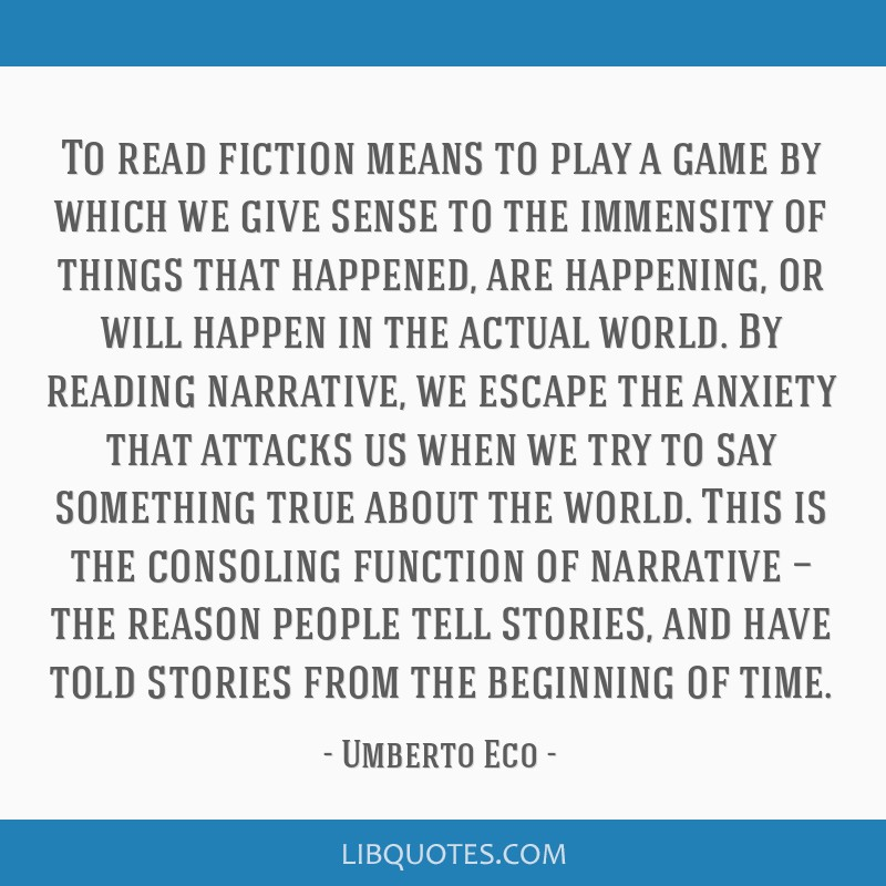 To read fiction means to play a game by which we give sense to the immensity of things that happened, are happening, or will happen in the actual...