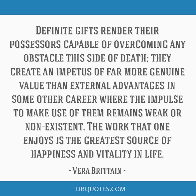 Definite gifts render their possessors capable of overcoming any obstacle this side of death; they create an impetus of far more genuine value than...