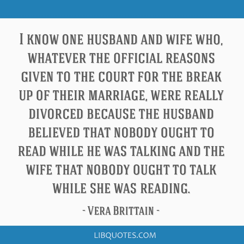 I know one husband and wife who, whatever the official reasons given to the court for the break up of their marriage, were really divorced because...