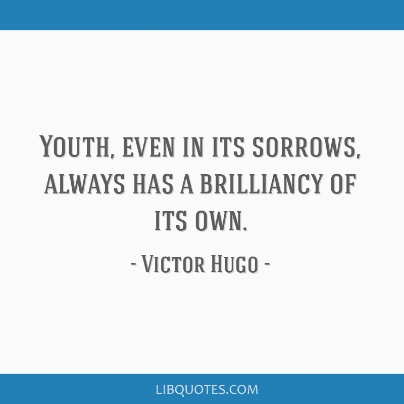 Youth, even in its sorrows, always has a brilliancy of its own.