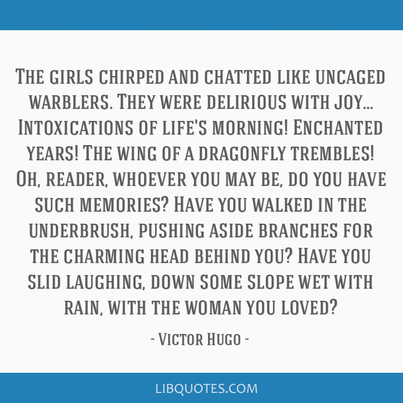 The girls chirped and chatted like uncaged warblers. They were delirious with joy... Intoxications of life's morning! Enchanted years! The wing of a...