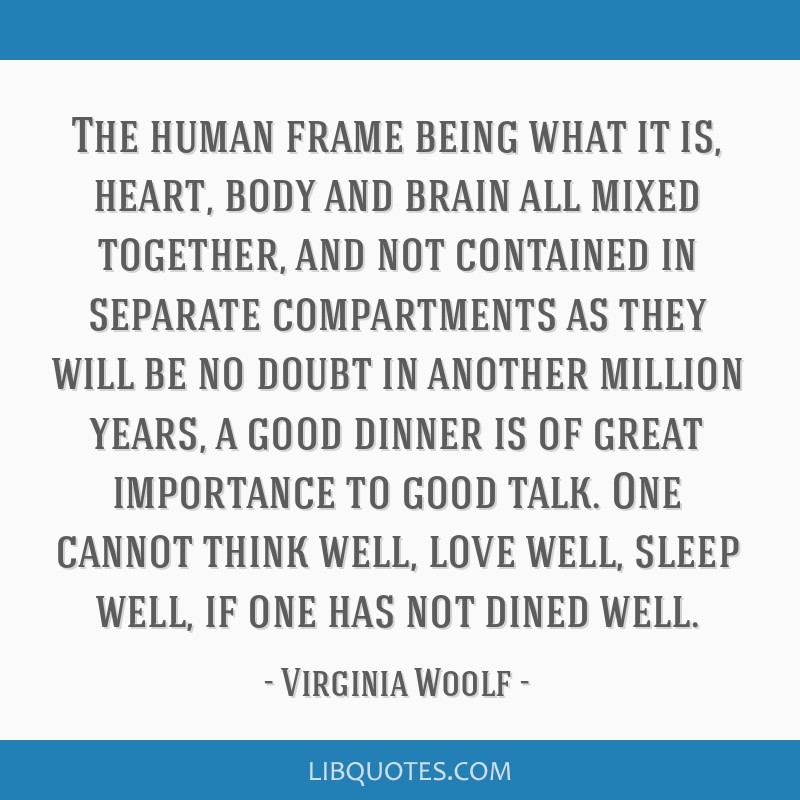 The human frame being what it is, heart, body and brain all mixed together, and not contained in separate compartments as they will be no doubt in...